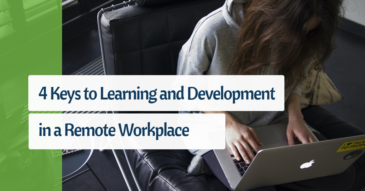 4 Keys to Learning and Development in a Remote Workplace