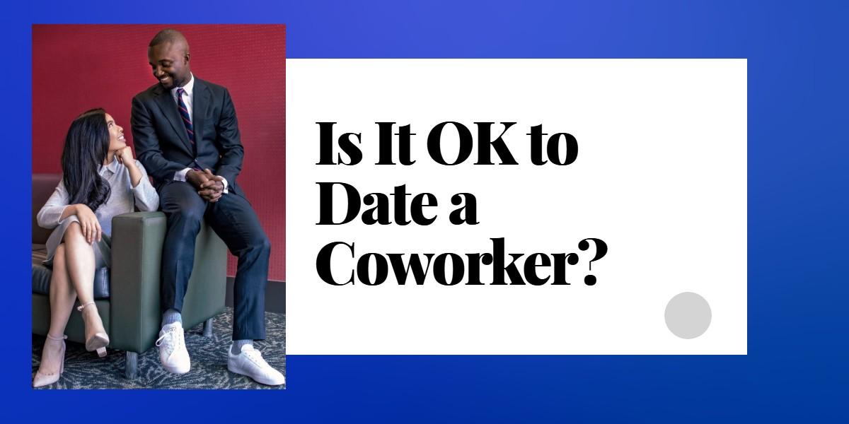 Is It OK to Date a Coworker?