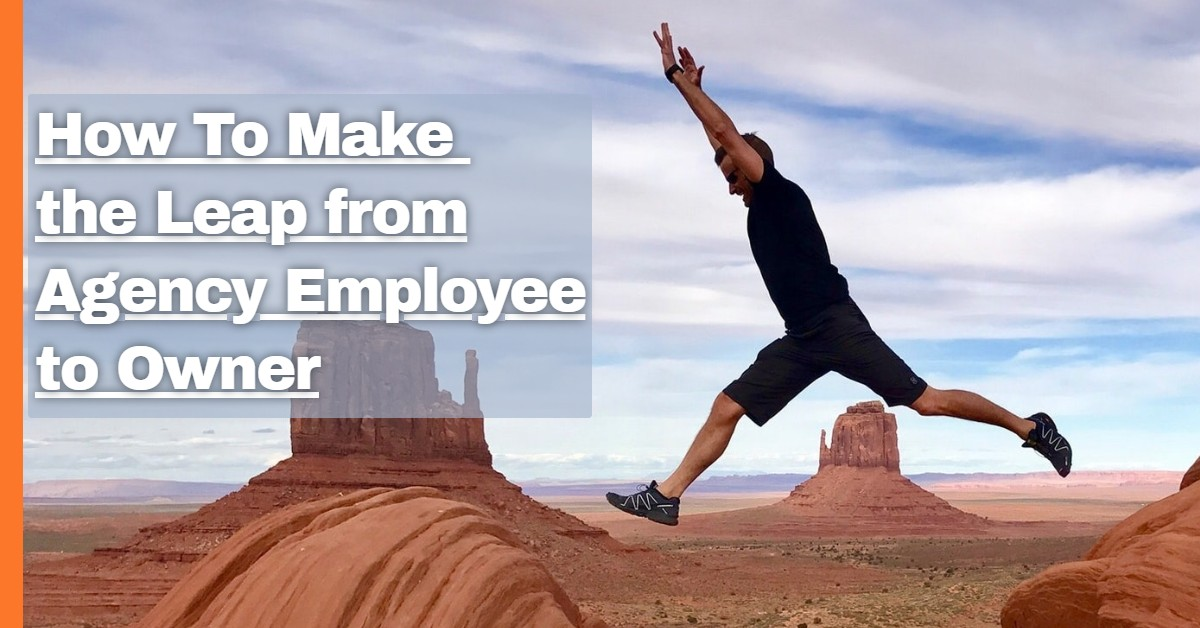 How To Make the Leap from Agency Employee to Owner