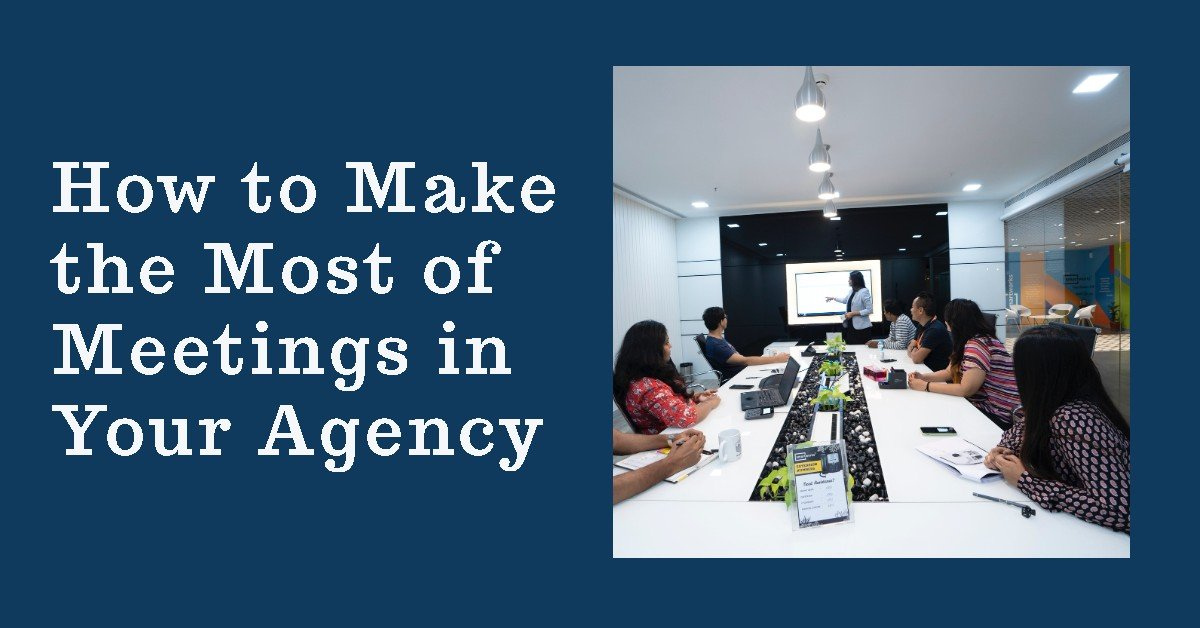 How to Make the Most of Meetings in Your Agency