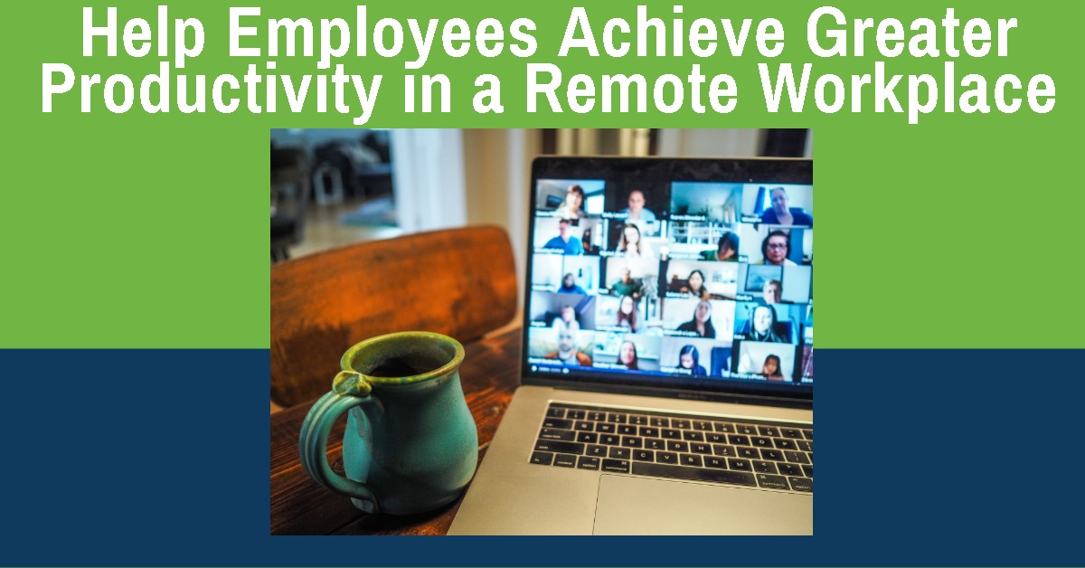 Help Employees Achieve Greater Productivity in a Remote Workplace